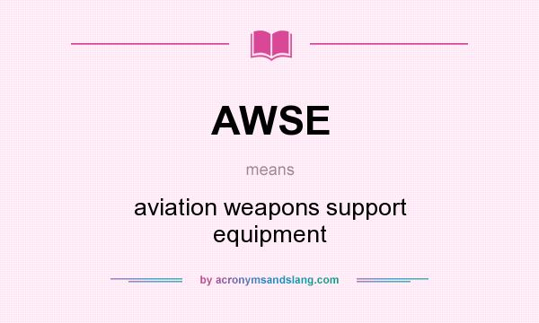 What does AWSE mean? It stands for aviation weapons support equipment