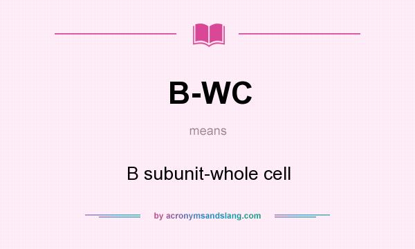 What does B-WC mean? It stands for B subunit-whole cell