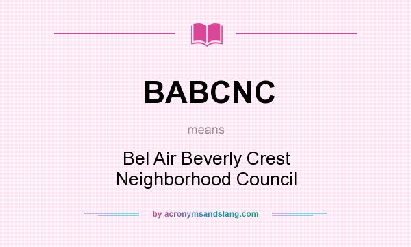 What does BABCNC mean? It stands for Bel Air Beverly Crest Neighborhood Council