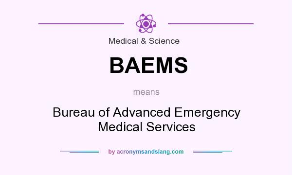 What does BAEMS mean? It stands for Bureau of Advanced Emergency Medical Services