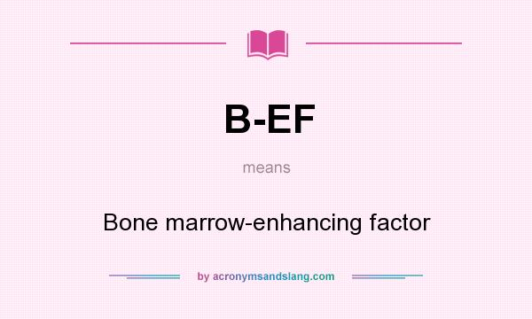 What does B-EF mean? It stands for Bone marrow-enhancing factor