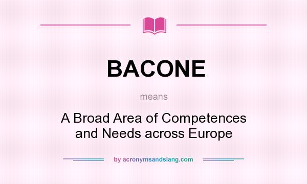 What does BACONE mean? It stands for A Broad Area of Competences and Needs across Europe