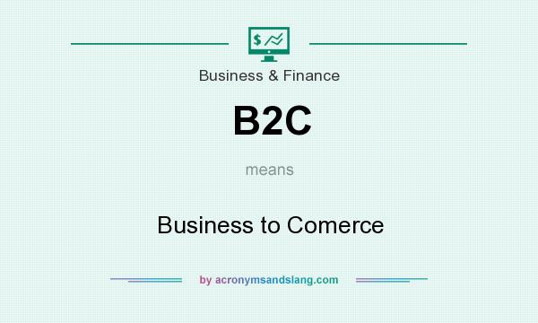 What does B2C mean? It stands for Business to Comerce