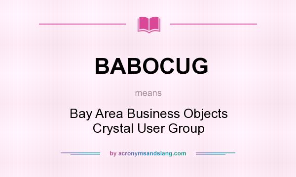 What does BABOCUG mean? It stands for Bay Area Business Objects Crystal User Group