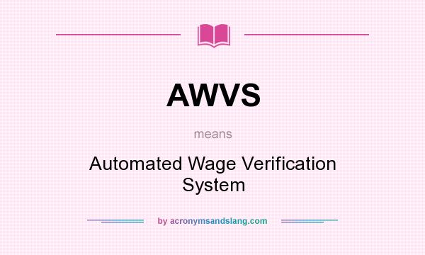 What does AWVS mean? It stands for Automated Wage Verification System