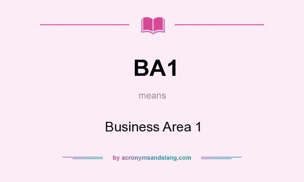 What does BA1 mean? It stands for Business Area 1