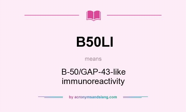What does B50LI mean? It stands for B-50/GAP-43-like immunoreactivity