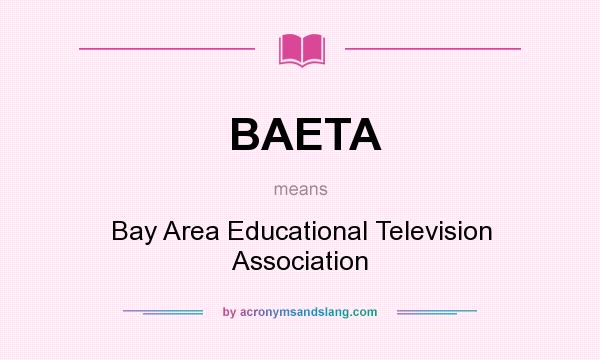 What does BAETA mean? It stands for Bay Area Educational Television Association