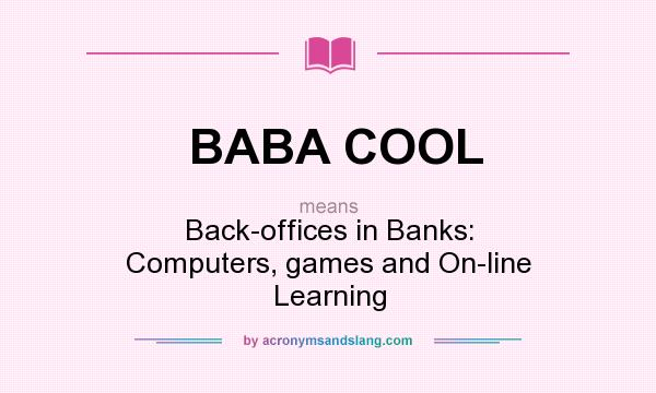 What does BABA COOL mean? It stands for Back-offices in Banks: Computers, games and On-line Learning
