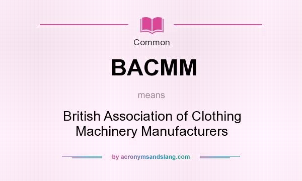 What does BACMM mean? It stands for British Association of Clothing Machinery Manufacturers