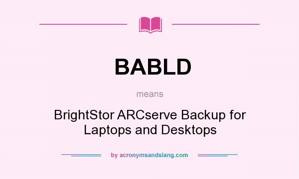 What does BABLD mean? It stands for BrightStor ARCserve Backup for Laptops and Desktops