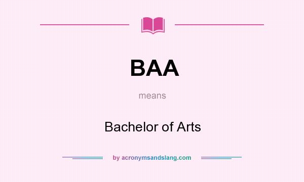 What does BAA mean? It stands for Bachelor of Arts