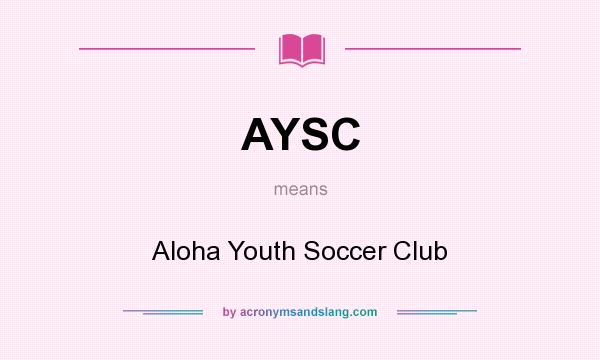 What does AYSC mean? It stands for Aloha Youth Soccer Club