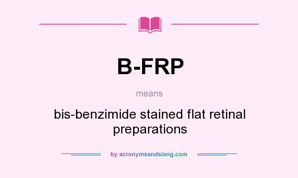 What does B-FRP mean? It stands for bis-benzimide stained flat retinal preparations