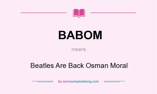 What does BABOM mean? It stands for Beatles Are Back Osman Moral