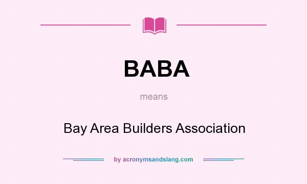 What does BABA mean? It stands for Bay Area Builders Association