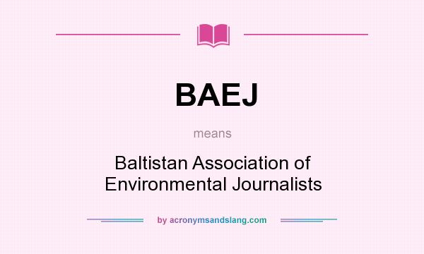 What does BAEJ mean? It stands for Baltistan Association of Environmental Journalists