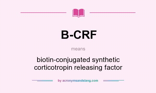 What does B-CRF mean? It stands for biotin-conjugated synthetic corticotropin releasing factor