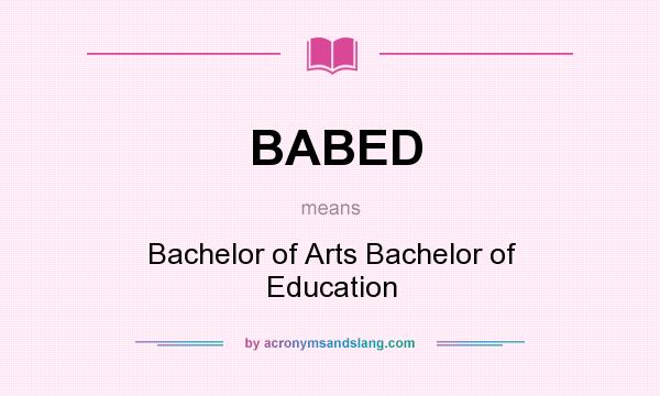 What does BABED mean? It stands for Bachelor of Arts Bachelor of Education