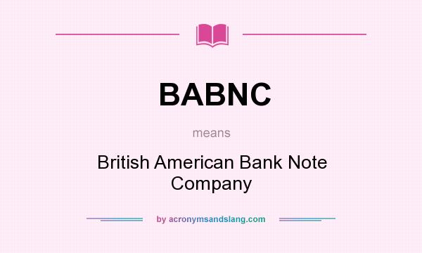 What does BABNC mean? It stands for British American Bank Note Company
