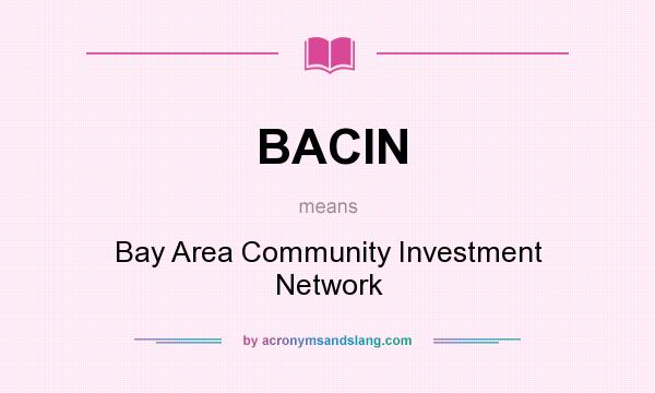 What does BACIN mean? It stands for Bay Area Community Investment Network