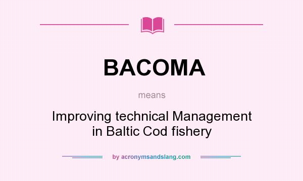 What does BACOMA mean? It stands for Improving technical Management in Baltic Cod fishery