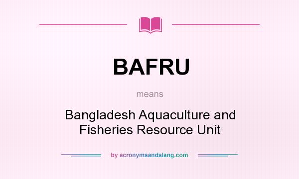 What does BAFRU mean? It stands for Bangladesh Aquaculture and Fisheries Resource Unit