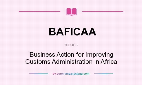 What does BAFICAA mean? It stands for Business Action for Improving Customs Administration in Africa