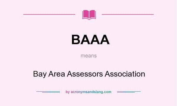 What does BAAA mean? It stands for Bay Area Assessors Association