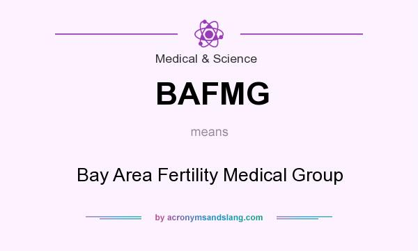 What does BAFMG mean? It stands for Bay Area Fertility Medical Group