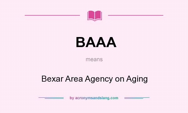 What does BAAA mean? It stands for Bexar Area Agency on Aging