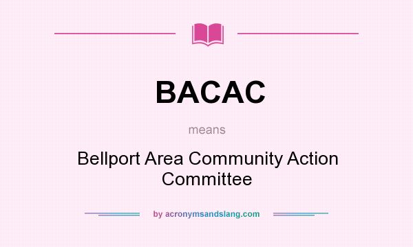 What does BACAC mean? It stands for Bellport Area Community Action Committee
