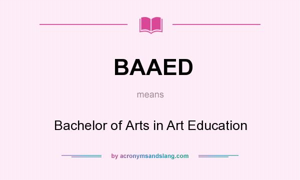 What does BAAED mean? It stands for Bachelor of Arts in Art Education