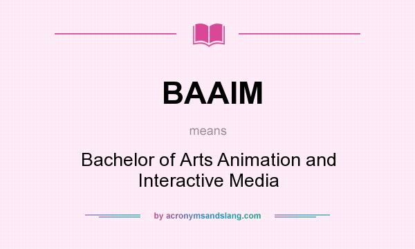 What does BAAIM mean? It stands for Bachelor of Arts Animation and Interactive Media