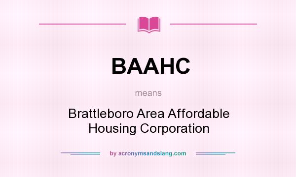 What does BAAHC mean? It stands for Brattleboro Area Affordable Housing Corporation