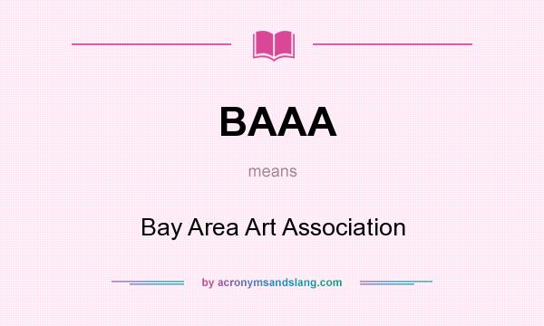 What does BAAA mean? It stands for Bay Area Art Association