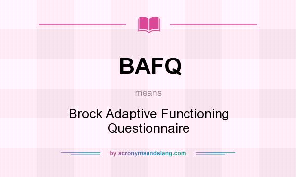 What does BAFQ mean? It stands for Brock Adaptive Functioning Questionnaire
