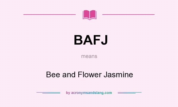 What does BAFJ mean? It stands for Bee and Flower Jasmine