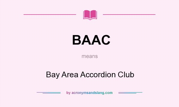 What does BAAC mean? It stands for Bay Area Accordion Club