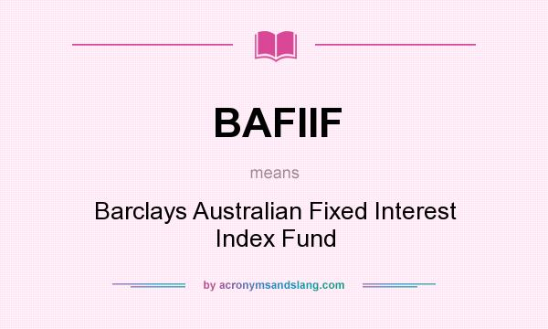 What does BAFIIF mean? It stands for Barclays Australian Fixed Interest Index Fund