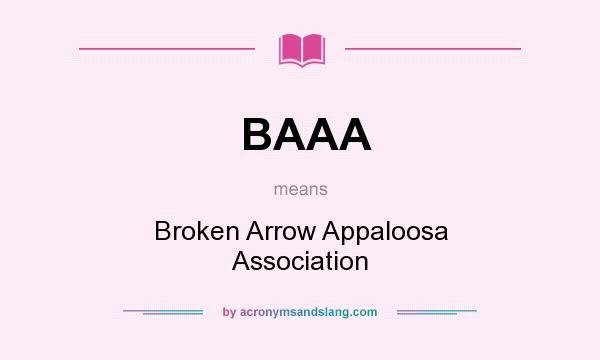 What does BAAA mean? It stands for Broken Arrow Appaloosa Association
