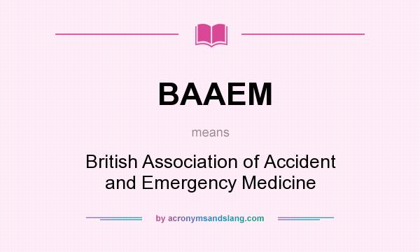 What does BAAEM mean? It stands for British Association of Accident and Emergency Medicine