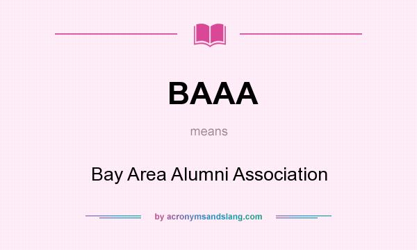What does BAAA mean? It stands for Bay Area Alumni Association