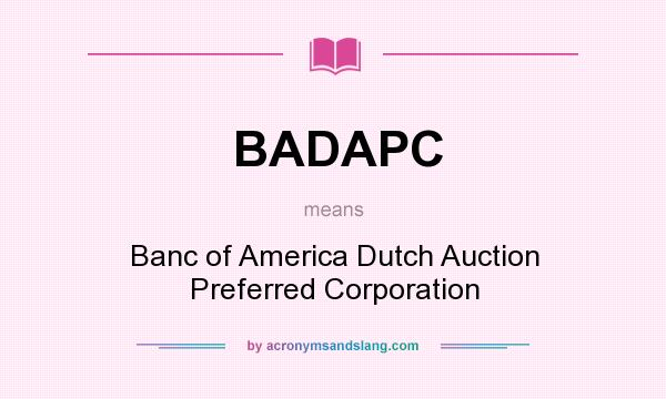 What does BADAPC mean? It stands for Banc of America Dutch Auction Preferred Corporation