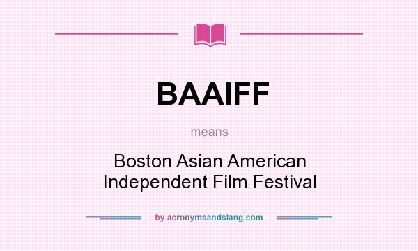 What does BAAIFF mean? It stands for Boston Asian American Independent Film Festival