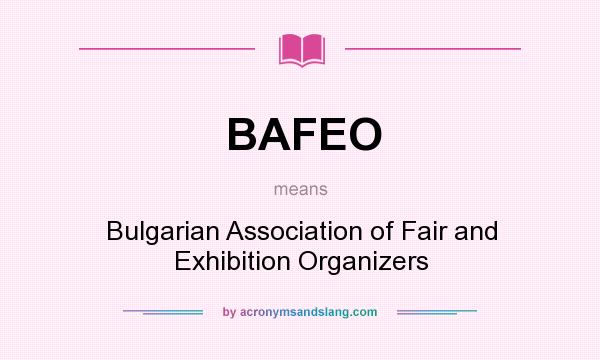 What does BAFEO mean? It stands for Bulgarian Association of Fair and Exhibition Organizers