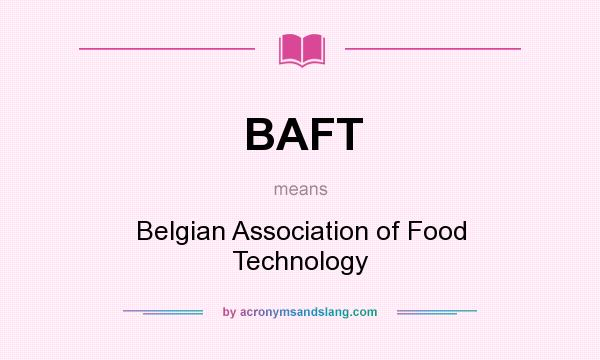 What does BAFT mean? It stands for Belgian Association of Food Technology