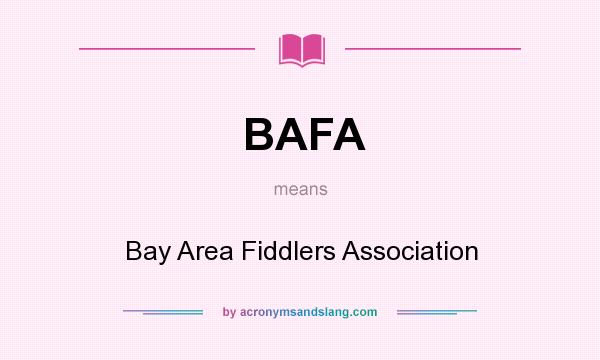 What does BAFA mean? It stands for Bay Area Fiddlers Association