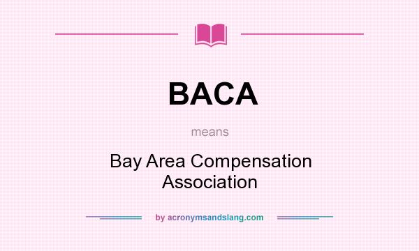What does BACA mean? It stands for Bay Area Compensation Association