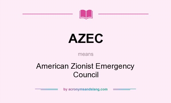 What does AZEC mean? It stands for American Zionist Emergency Council